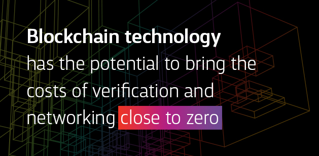 Blockchain technology has the potential to bring the cost of verification and networking close to zero