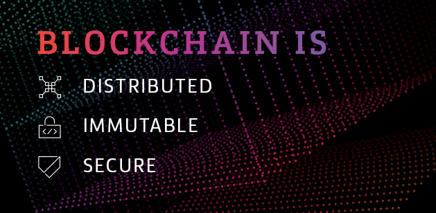 Blockchain is distributed, immutable and secure