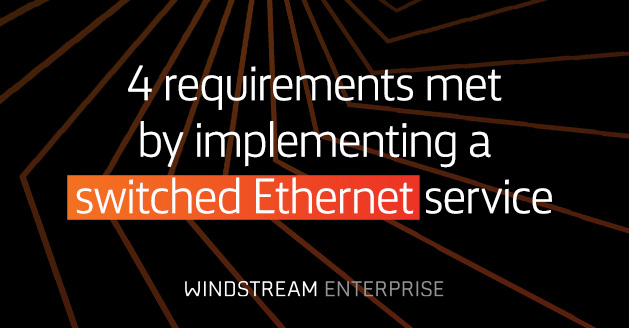 4 requirements met by implementing a switched Ethernet service